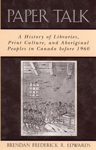 Cover image for the book Paper Talk: A History of Libraries, Print Culture, and Aboriginal Peoples in Canada before 1960