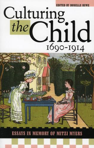 Cover image for the book Culturing the Child, 1690-1914: Essays in Memory of Mitzi Myers