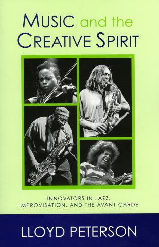 Cover image for the book Music and the Creative Spirit: Innovators in Jazz, Improvisation, and the Avant Garde