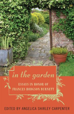 Cover image for the book In the Garden: Essays in Honor of Frances Hodgson Burnett