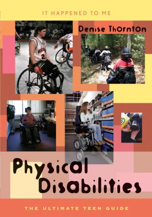 Cover image for the book Physical Disabilities: The Ultimate Teen Guide