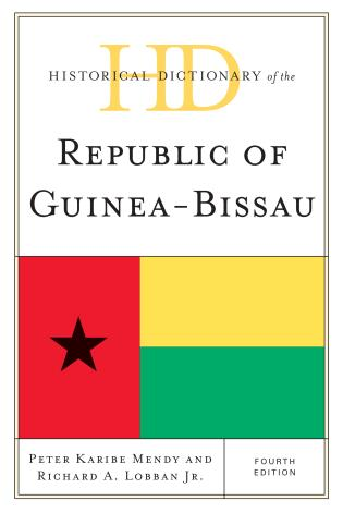 Cover image for the book Historical Dictionary of the Republic of Guinea-Bissau, Fourth Edition