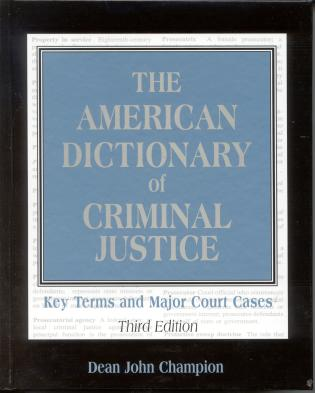 Cover image for the book The American Dictionary of Criminal Justice: Key Terms and Major Court Cases, Third Edition