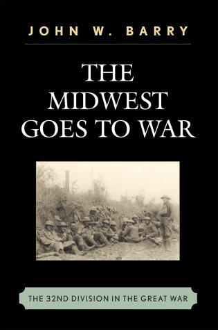 Cover image for the book The Midwest Goes To War: The 32nd Division in the Great War