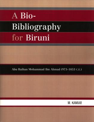 Cover image for the book A Bio-Bibliography For Biruni: Abu Raihan Mohammad Ibn Ahmad (973-1053 C.E.)