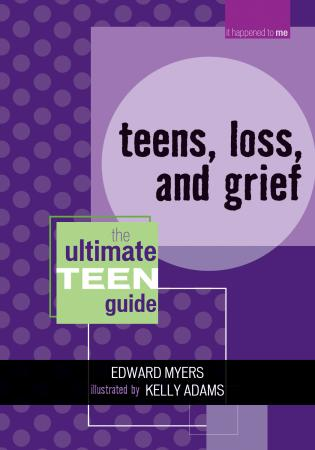 Cover image for the book Teens, Loss, and Grief: The Ultimate Teen Guide