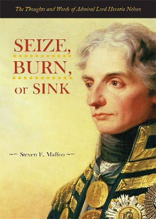 Cover image for the book Seize, Burn, or Sink: The Thoughts and Words of Admiral Lord Horatio Nelson