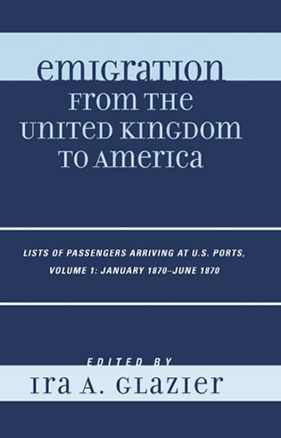 Cover image for the book Emigration from the United Kingdom to America: Lists of Passengers Arriving at U.S. Ports, January 1870 - June 1870, Volume 1