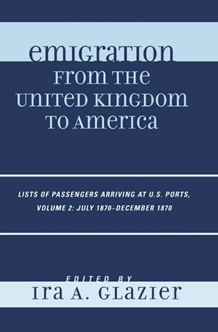 Cover image for the book Emigration from the United Kingdom to America: Lists of Passengers Arriving at U.S. Ports, July 1870 - December 1870, Volume 2