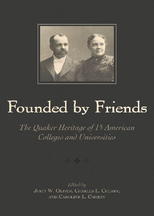 Cover image for the book Founded By Friends: The Quaker Heritage of 15 American Colleges and Universities