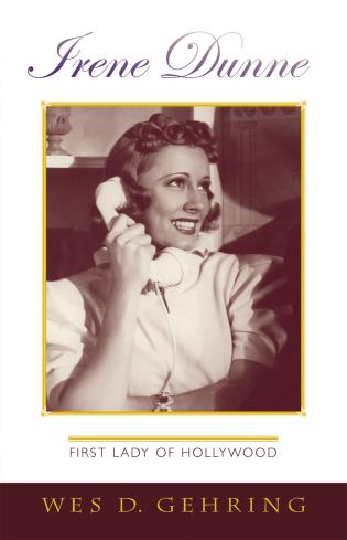 Cover image for the book Irene Dunne: First Lady of Hollywood