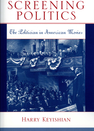 Cover image for the book Screening Politics: The Politician in American Movies