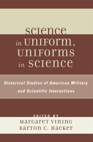 Cover image for the book Science in Uniform, Uniforms in Science: Historical Studies of American Military and Scientific Interactions