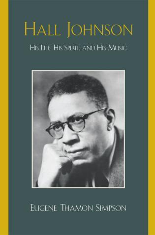 Cover image for the book Hall Johnson: His Life, His Spirit, and His Music