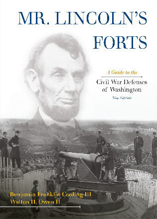 Cover image for the book Mr. Lincoln's Forts: A Guide to the Civil War Defenses of Washington, New Edition