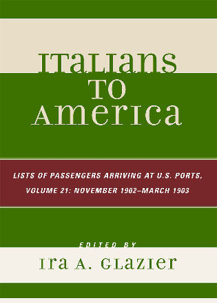 Cover image for the book Italians to America, November 1902 - March 1903: Lists of Passengers Arriving at U.S. Ports, Volume 21