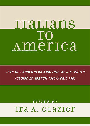 Cover image for the book Italians to America, March 1903 - April 1903: List of Passengers Arriving at U.S. Ports, Volume 22