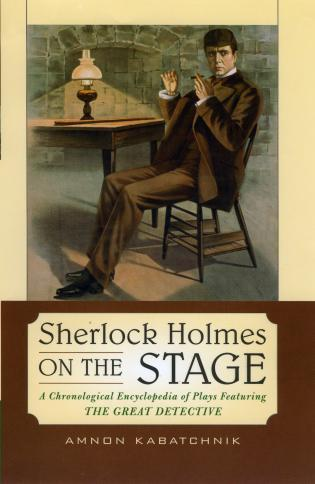 Cover image for the book Sherlock Holmes on the Stage: A Chronological Encyclopedia of Plays Featuring the Great Detective