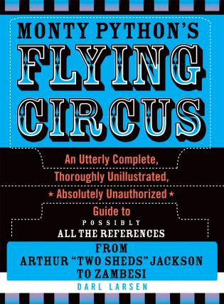 Cover image for the book Monty Python's Flying Circus: An Utterly Complete, Thoroughly Unillustrated, Absolutely Unauthorized Guide to Possibly All the References