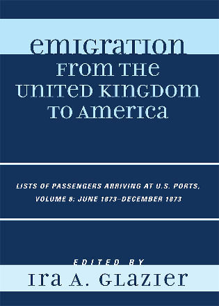Cover image for the book Emigration from the United Kingdom to America: Lists of Passengers Arriving at U.S. Ports, June 1873 - December 1873, Volume 8