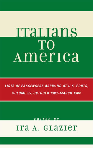 Cover image for the book Italians to America, October 1903 - March 1904: Lists of Passengers Arriving at U.S. Ports, Volume 25