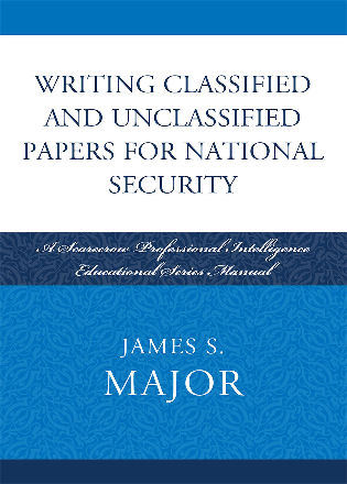 Cover image for the book Writing Classified and Unclassified Papers for National Security: A Scarecrow Professional Intelligence Education Series Manual