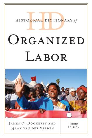 Cover image for the book Historical Dictionary of Organized Labor, Third Edition