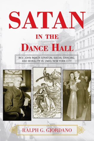 Cover image for the book Satan in the Dance Hall: Rev. John Roach Straton, Social Dancing, and Morality in 1920s New York City