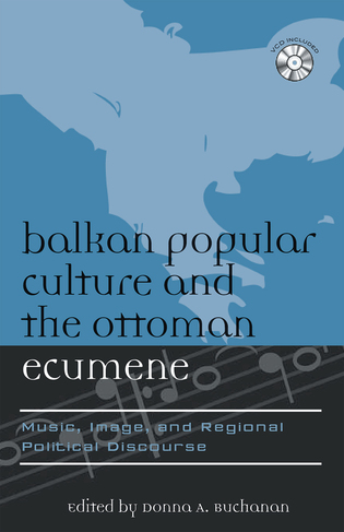 Cover image for the book Balkan Popular Culture and the Ottoman Ecumene: Music, Image, and Regional Political Discourse
