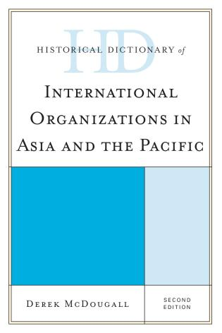Cover image for the book Historical Dictionary of International Organizations in Asia and the Pacific, Second Edition