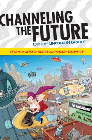 Cover image for the book Channeling the Future: Essays on Science Fiction and Fantasy Television