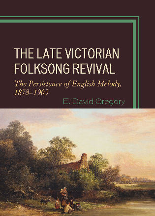 Cover image for the book The Late Victorian Folksong Revival: The Persistence of English Melody, 1878-1903