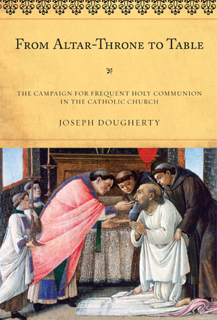Cover image for the book From Altar-Throne to Table: The Campaign for Frequent Holy Communion in the Catholic Church