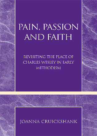 Cover image for the book Pain, Passion and Faith: Revisiting the Place of Charles Wesley in Early Methodism
