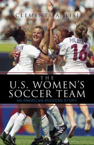 Cover image for the book The U.S. Women's Soccer Team: An American Success Story