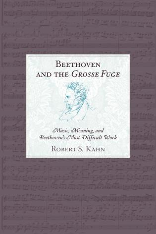 Cover image for the book Beethoven and the Grosse Fuge: Music, Meaning, and Beethoven's Most Difficult Work