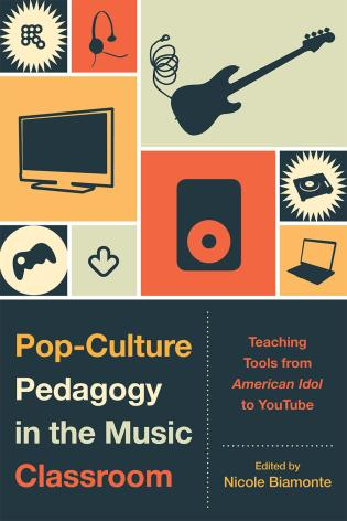Cover image for the book Pop-Culture Pedagogy in the Music Classroom: Teaching Tools from American Idol to YouTube