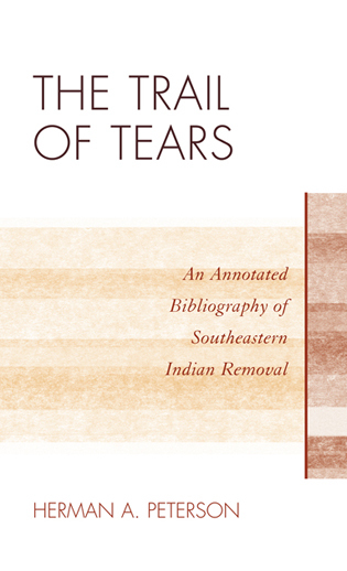 Cover image for the book The Trail of Tears: An Annotated Bibliography of Southeastern Indian Removal
