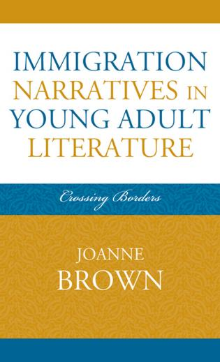 Cover image for the book Immigration Narratives in Young Adult Literature: Crossing Borders
