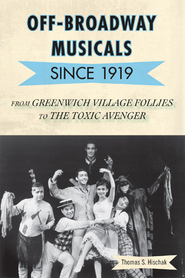 Cover image for the book Off-Broadway Musicals since 1919: From Greenwich Village Follies to The Toxic Avenger