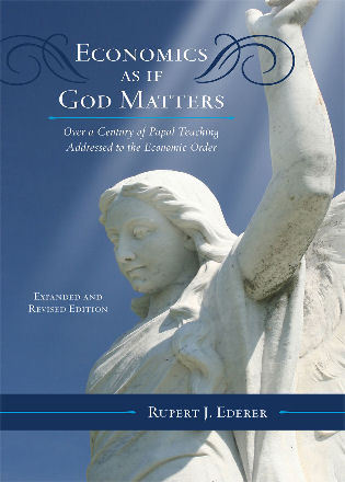 Cover image for the book Economics as if God Matters: Over a Century of Papal Teaching Addressed to the Economic Order, Expanded and Revised Edition