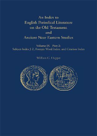Cover image for the book An Index to English Periodical Literature on the Old Testament and Ancient Near Eastern Studies: Part 1: Author Index and Subject Index A-I / Part 2: Subject Index J-Z, Foreign Word Index, and Citation Index, Volume 9