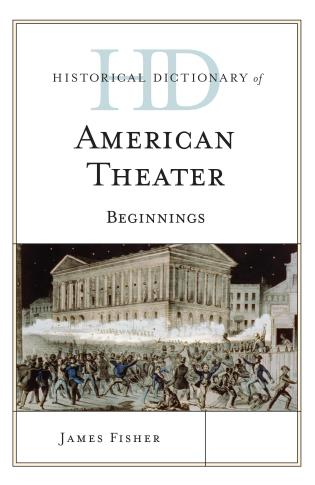 Cover image for the book Historical Dictionary of American Theater: Beginnings