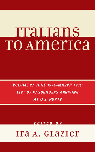 Cover image for the book Italians to America: June 1904 - March 1905: Lists of Passengers Arriving at U.S. Ports, Volume 27