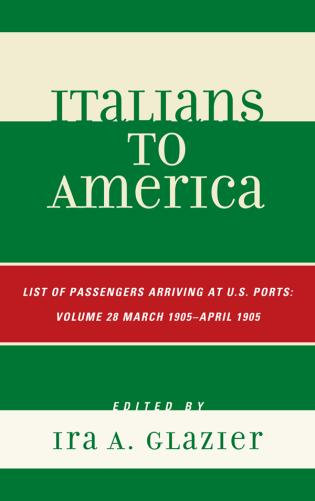 Cover image for the book Italians to America: March 1905 - April 1905: Lists of Passengers Arriving at U.S. Ports, Volume 28