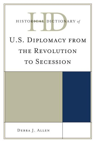 Cover image for the book Historical Dictionary of U.S. Diplomacy from the Revolution to Secession