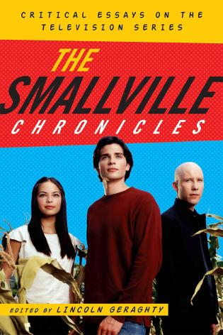 Cover image for the book The Smallville Chronicles: Critical Essays on the Television Series