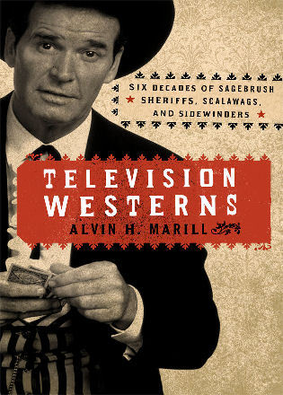 Cover image for the book Television Westerns: Six Decades of Sagebrush Sheriffs, Scalawags, and Sidewinders
