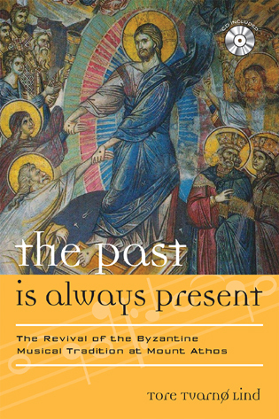 Cover image for the book The Past Is Always Present: The Revival of the Byzantine Musical Tradition at Mount Athos
