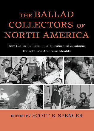 Cover image for the book The Ballad Collectors of North America: How Gathering Folksongs Transformed Academic Thought and American Identity
